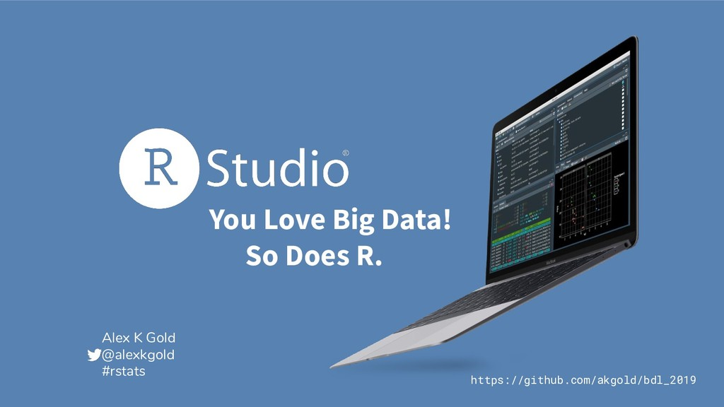 You Love Big Data! So Does R. https://github.co...