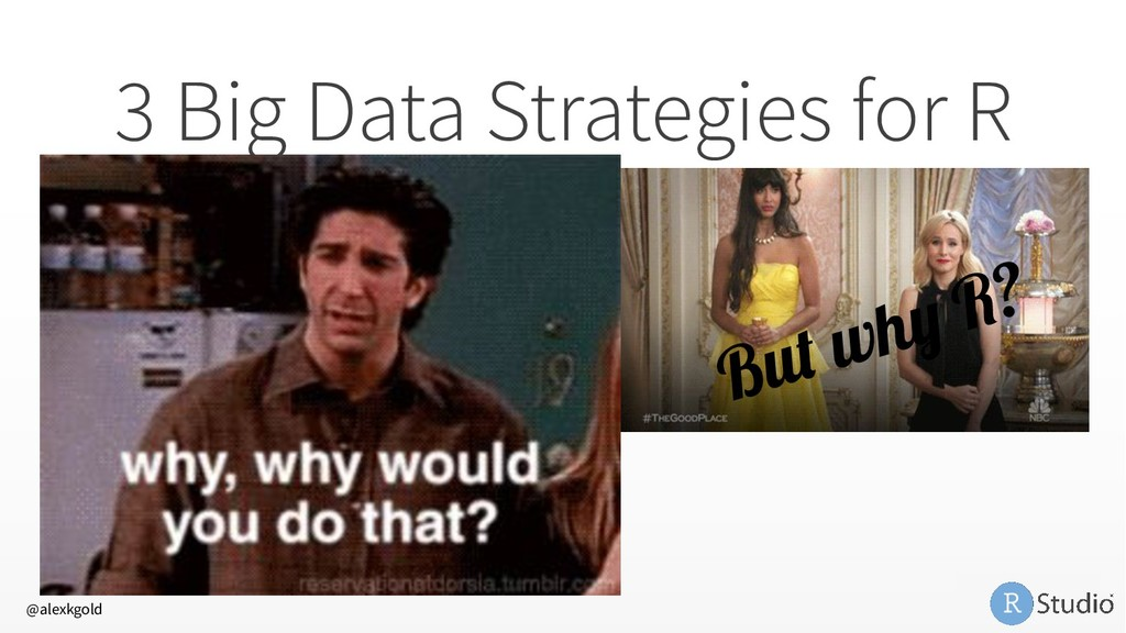 3 Big Data Strategies for R 1. Sample and Model...