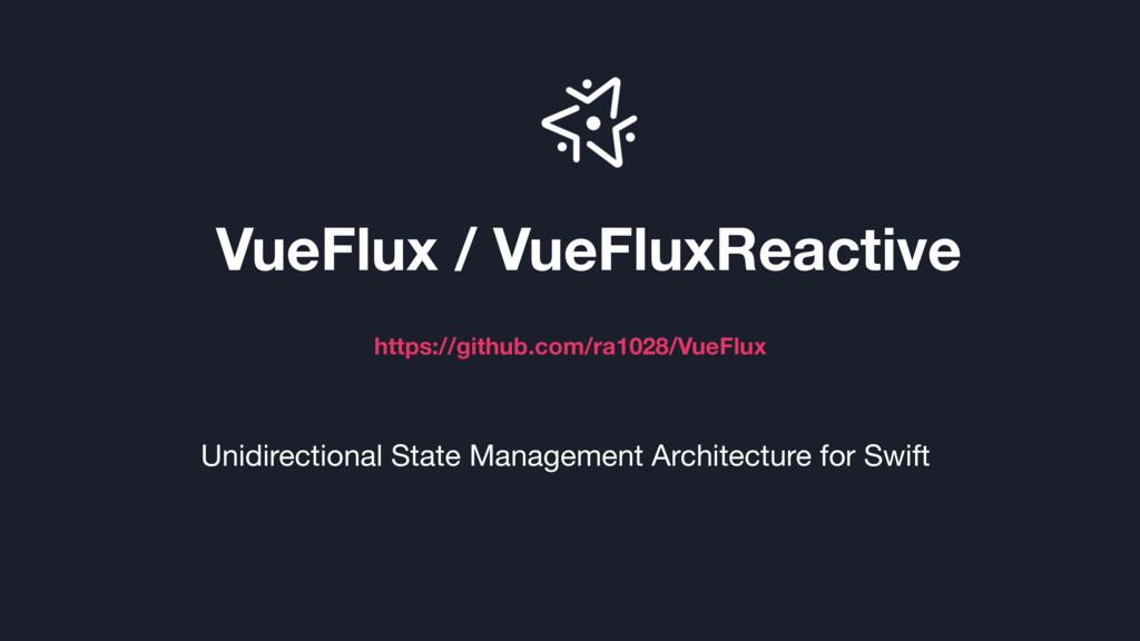 VueFlux / VueFluxReactive https://github.com/ra...