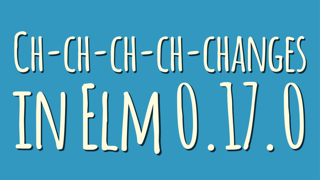 Ch-ch-ch-ch-changes in Elm 0.17.0