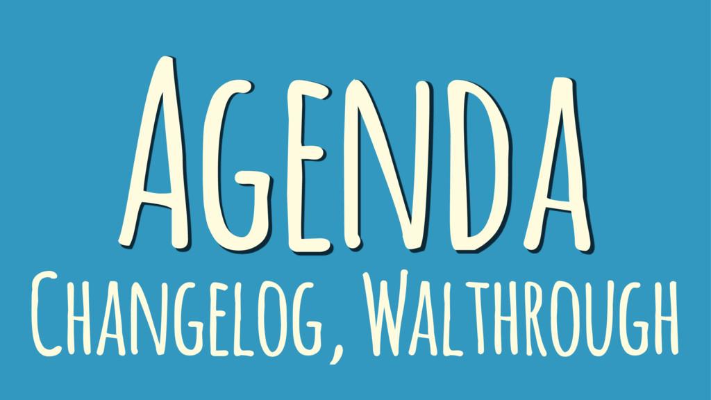 Agenda Changelog, Walthrough