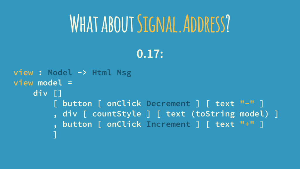 What about Signal.Address? 0.17: view : Model -...
