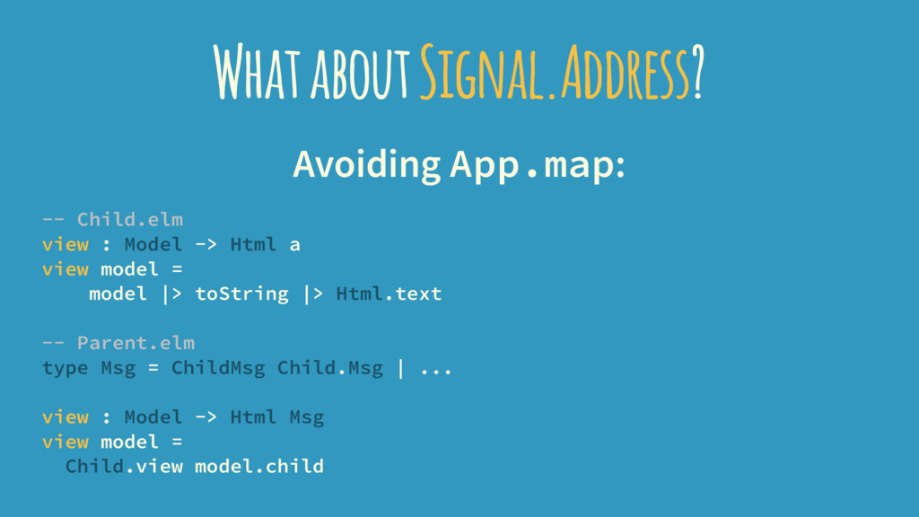 What about Signal.Address? Avoiding App.map: --...