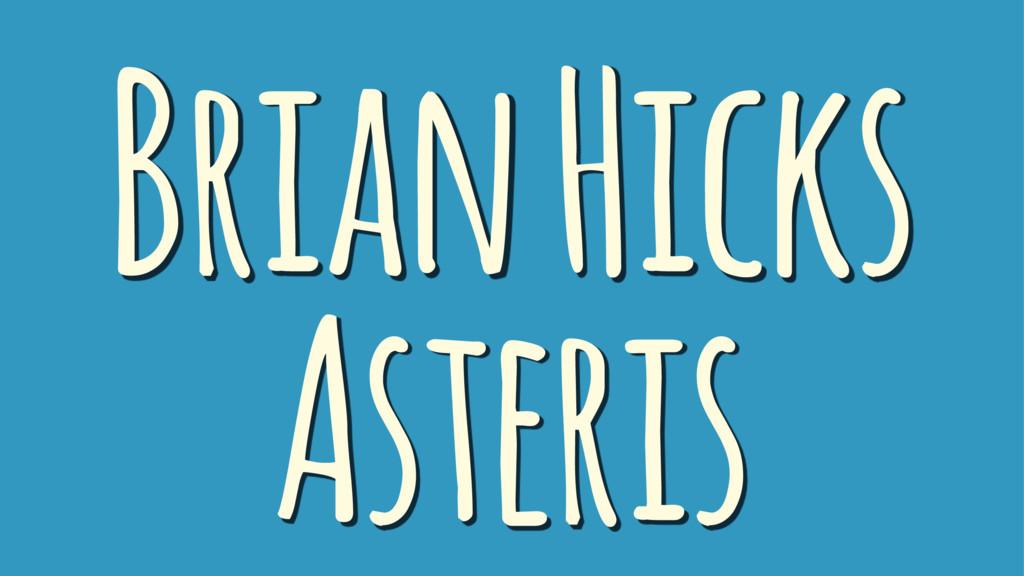Brian Hicks Asteris