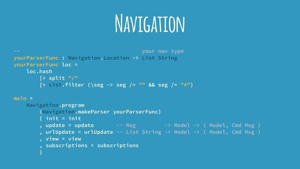 Navigation -- your nav type yourParserFunc : Na...