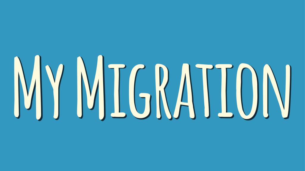 My Migration