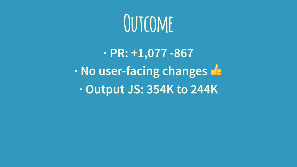 Outcome · PR: +1,077 -867 · No user-facing chan...