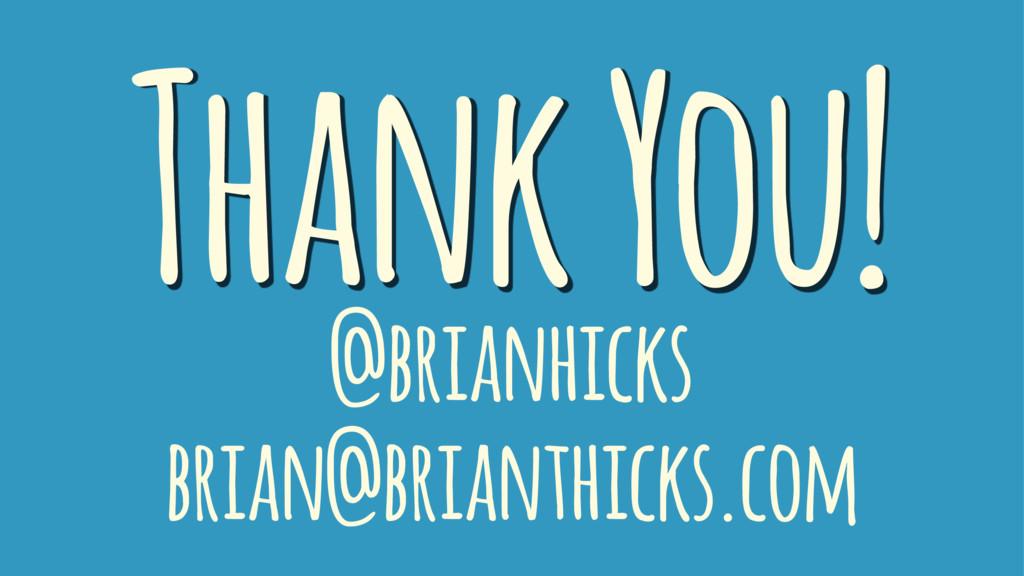 Thank You! @brianhicks brian@brianthicks.com