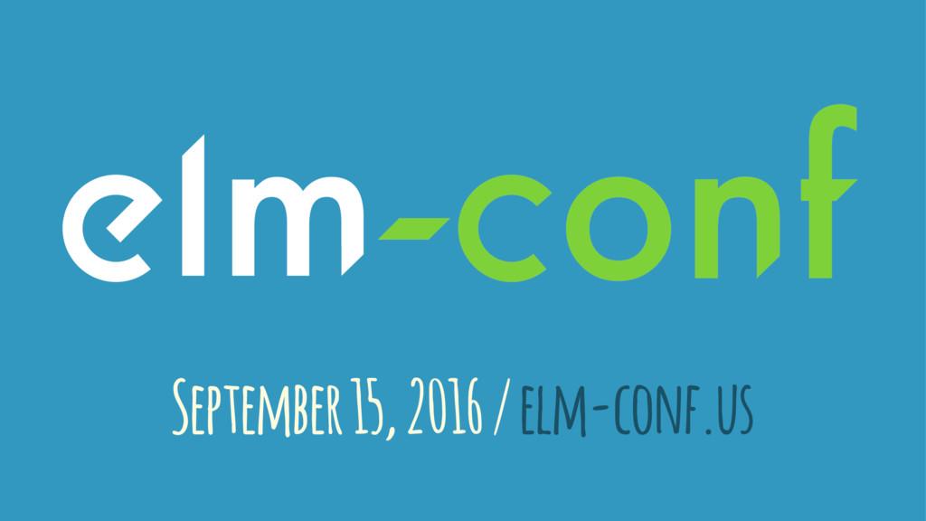 September 15, 2016 / elm-conf.us