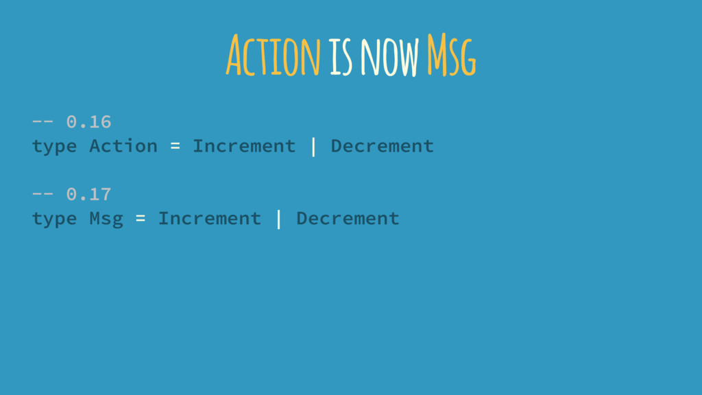 Action is now Msg -- 0.16 type Action = Increme...