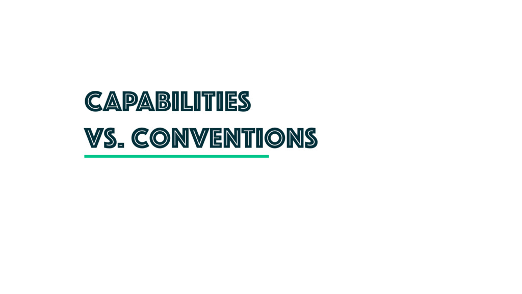 CAPABIlities vs. conventions