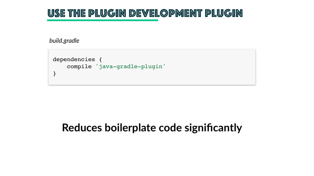 Use the Plugin Development plugin build.gradle ...