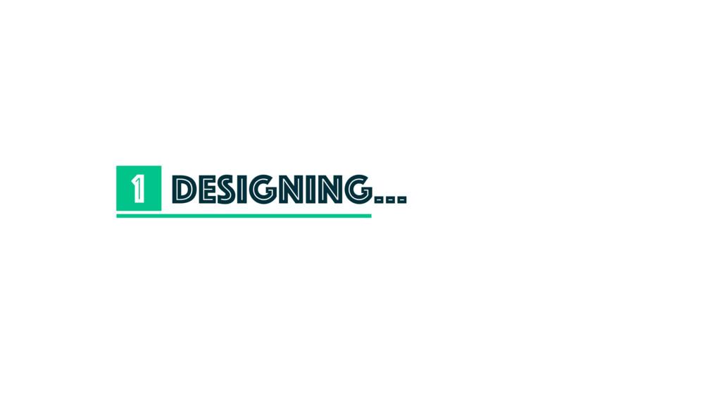 Designing… 1