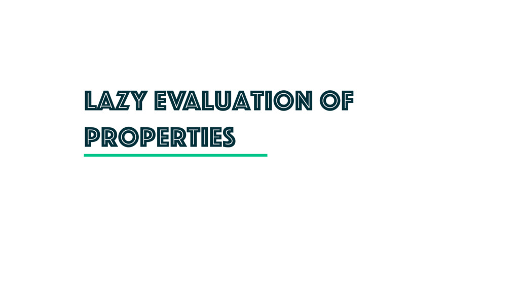 Lazy evaluation of properties