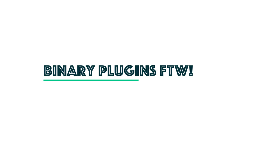 Binary plugins FTW!