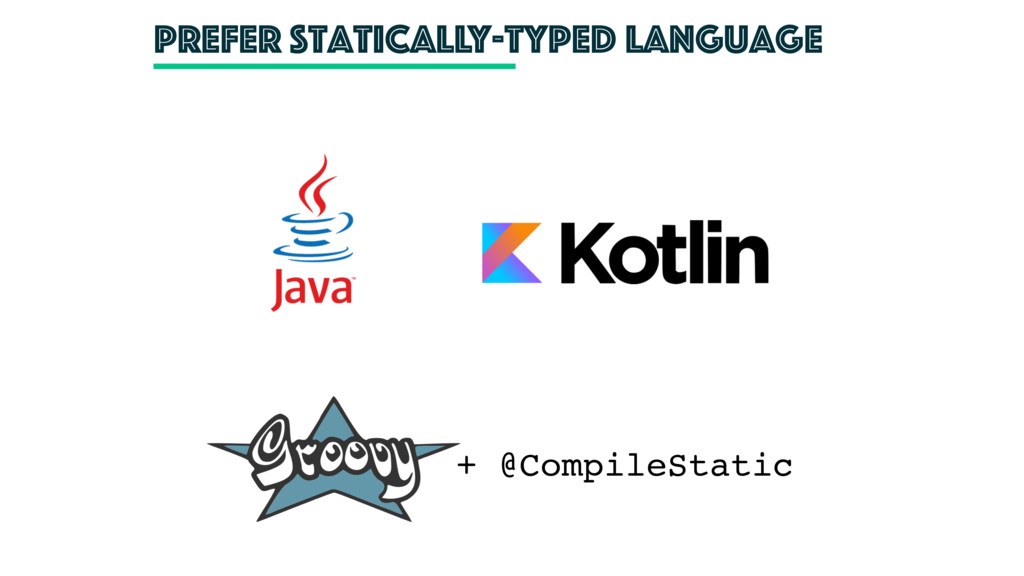 Prefer statically-typed language + @CompileStat...