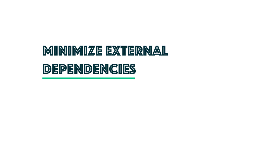 Minimize external dependencies