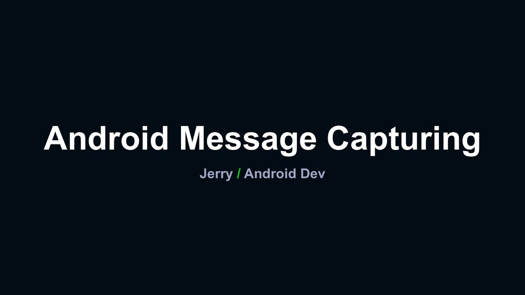 Android Message Capturing Jerry / Android Dev