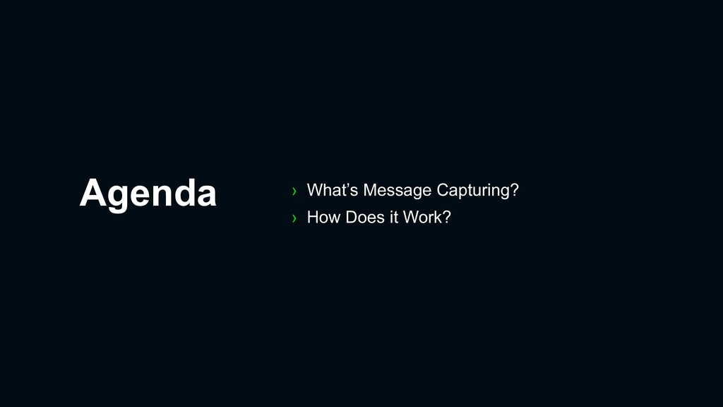 Agenda › What's Message Capturing? › How Does i...