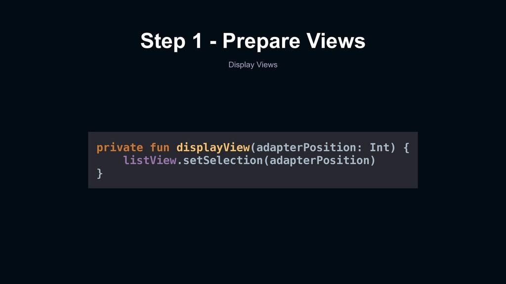 Step 1 - Prepare Views Display Views private fu...