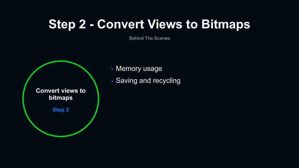 Step 2 - Convert Views to Bitmaps Step 2 Conver...