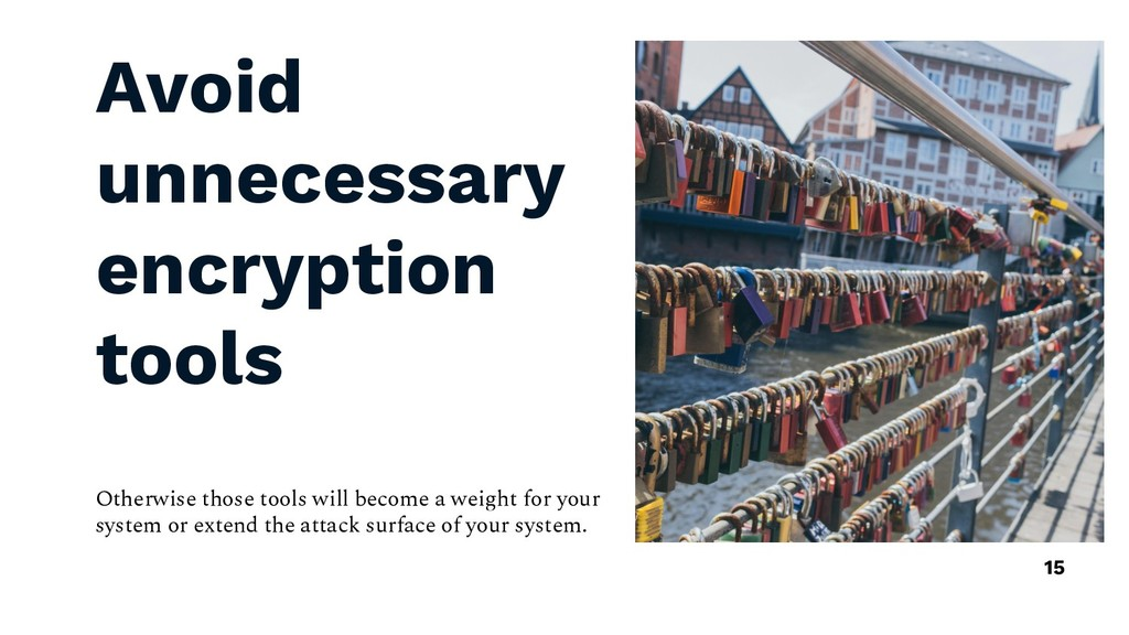Avoid unnecessary encryption tools Otherwise th...
