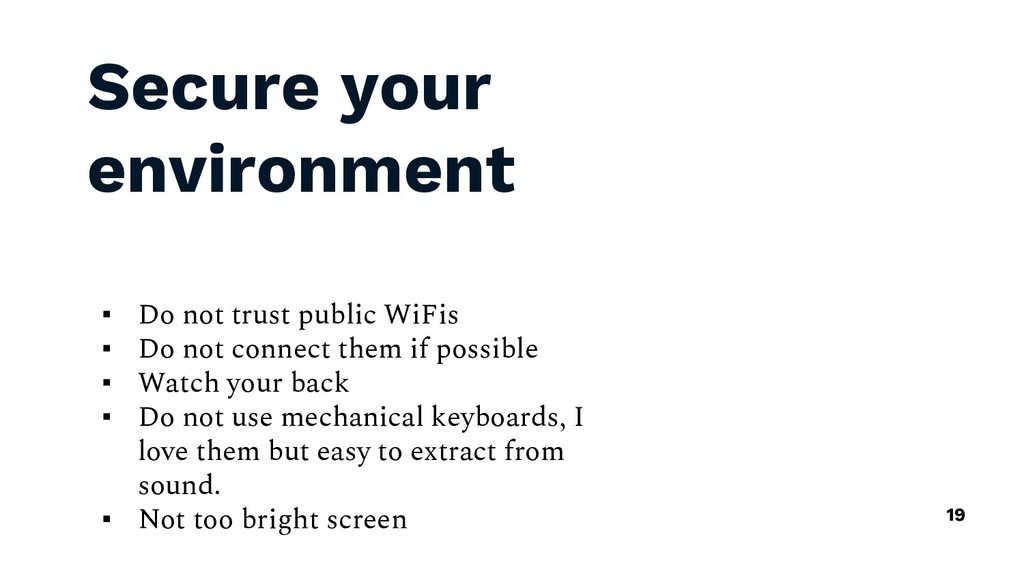 Secure your environment ▪ Do not trust public W...