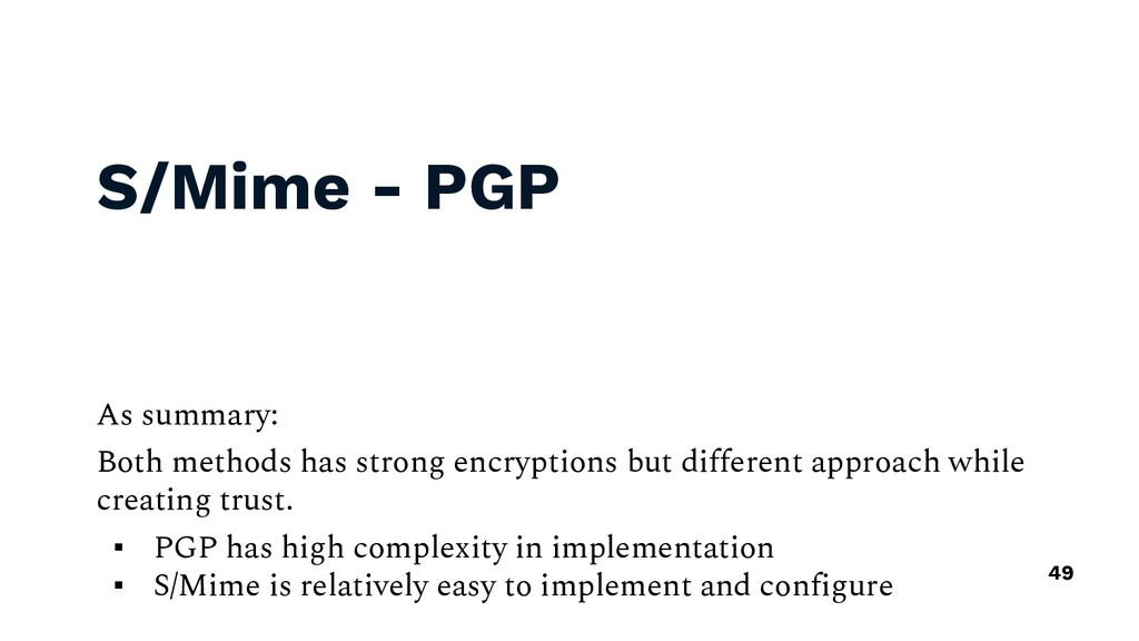 S/Mime - PGP As summary: Both methods has stron...