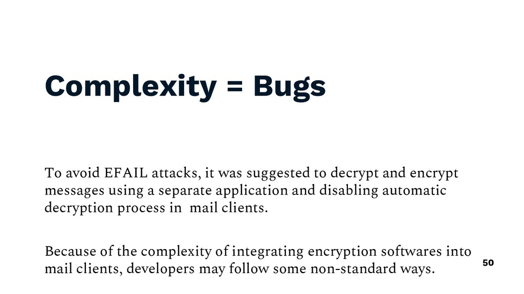 Complexity = Bugs To avoid EFAIL attacks, it wa...