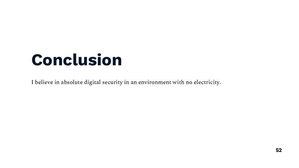 Conclusion I believe in absolute digital securi...