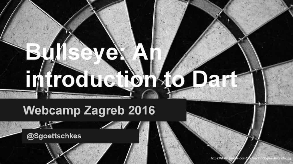 Bullseye: An introduction to Dart Webcamp Zagre...