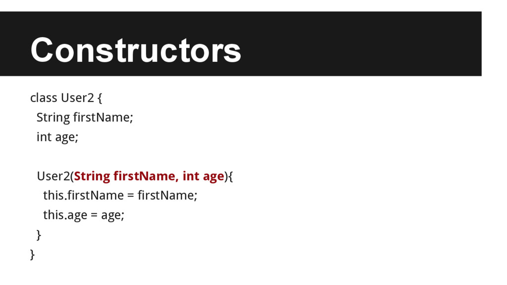 Constructors class User2 { String firstName; in...