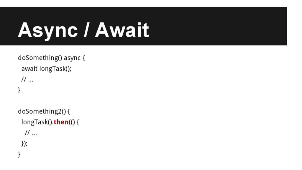 Async / Await doSomething() async { await longT...
