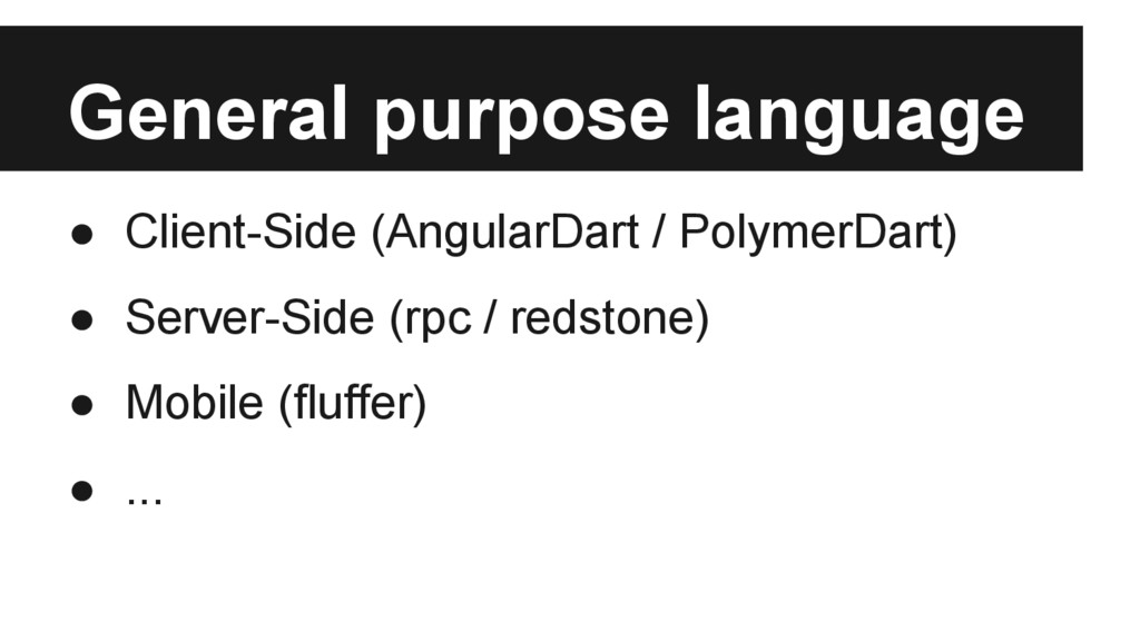 General purpose language ● Client-Side (Angular...