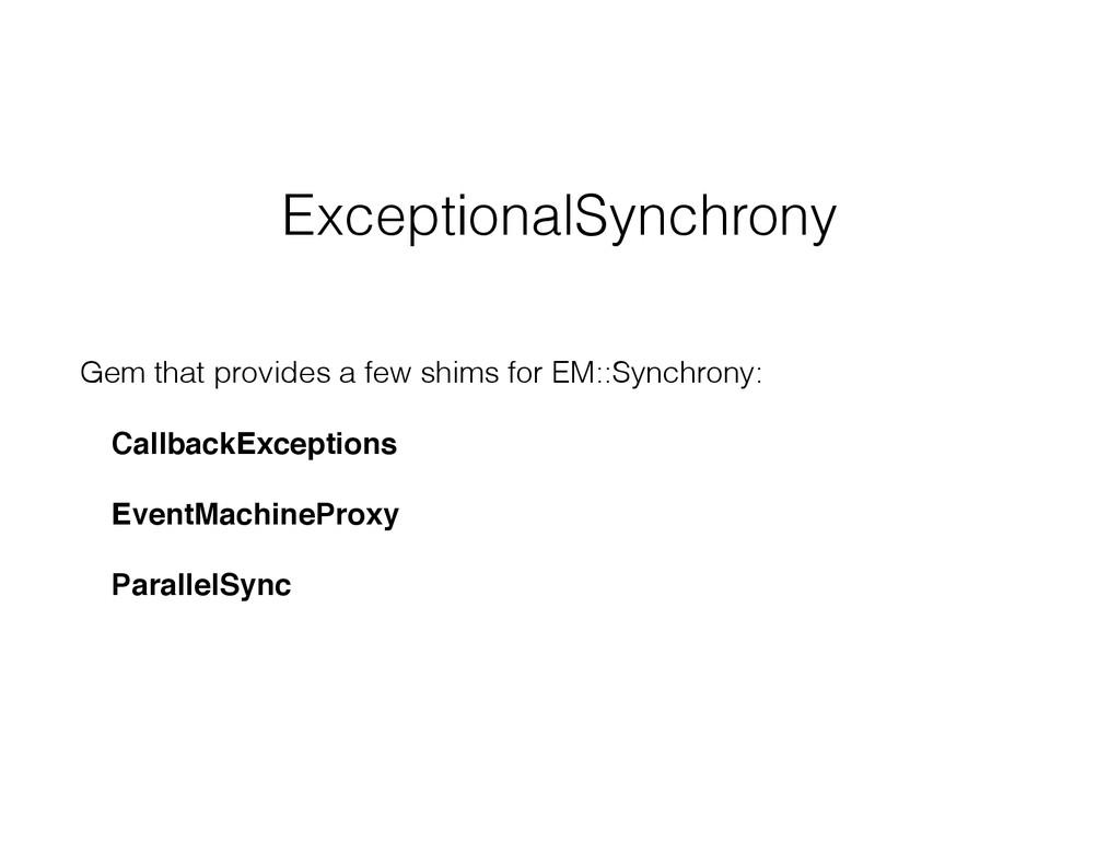 ExceptionalSynchrony Gem that provides a few sh...