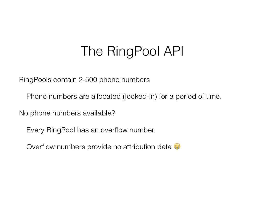 The RingPool API RingPools contain 2-500 phone ...