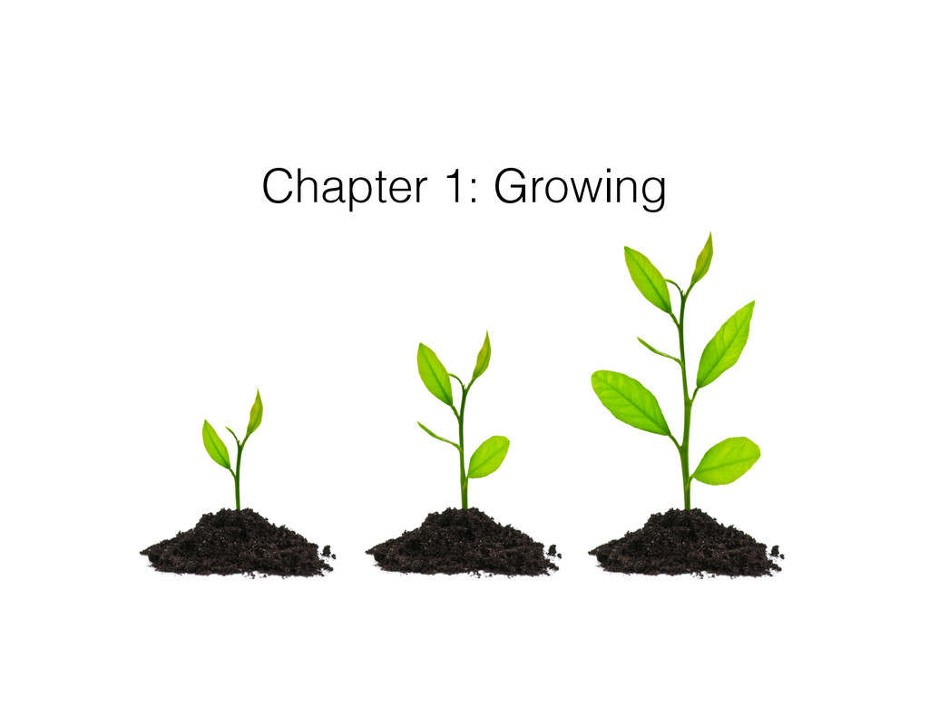 Chapter 1: Growing