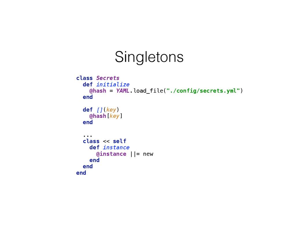 Singletons class Secrets def initialize @hash...