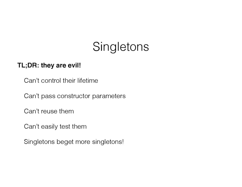 Singletons TL;DR: they are evil! Can't control ...