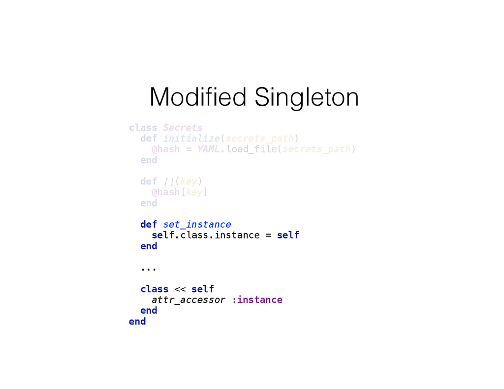 Modified Singleton class Secrets def initialize...