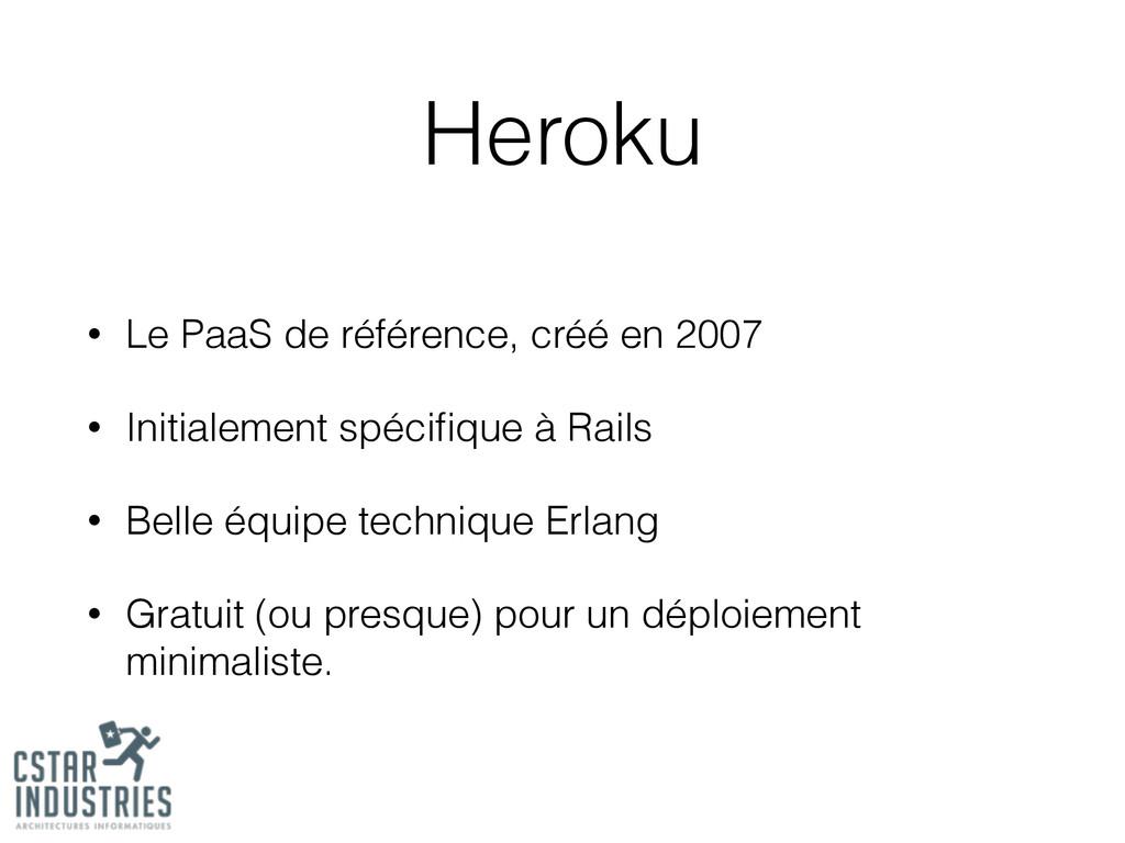 Heroku • Le PaaS de référence, créé en 2007 • I...