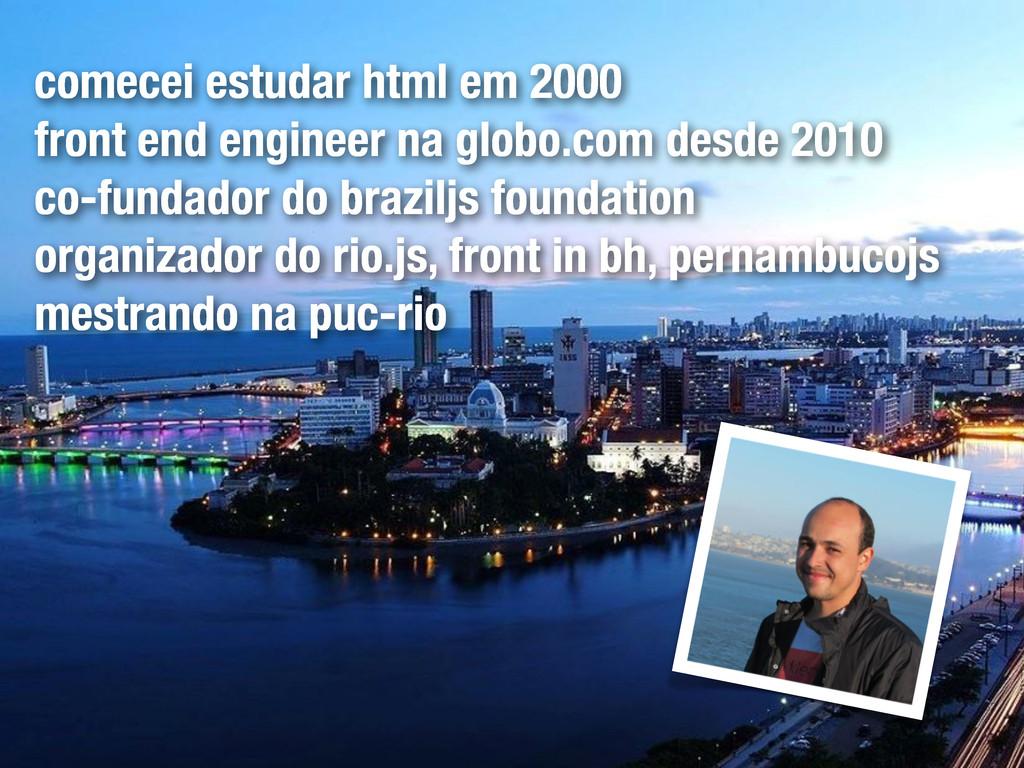 comecei estudar html em 2000 front end engineer...