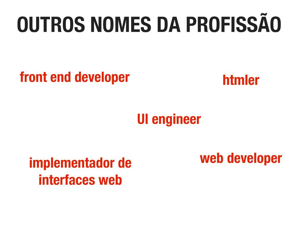 OUTROS NOMES DA PROFISSÃO front end developer h...