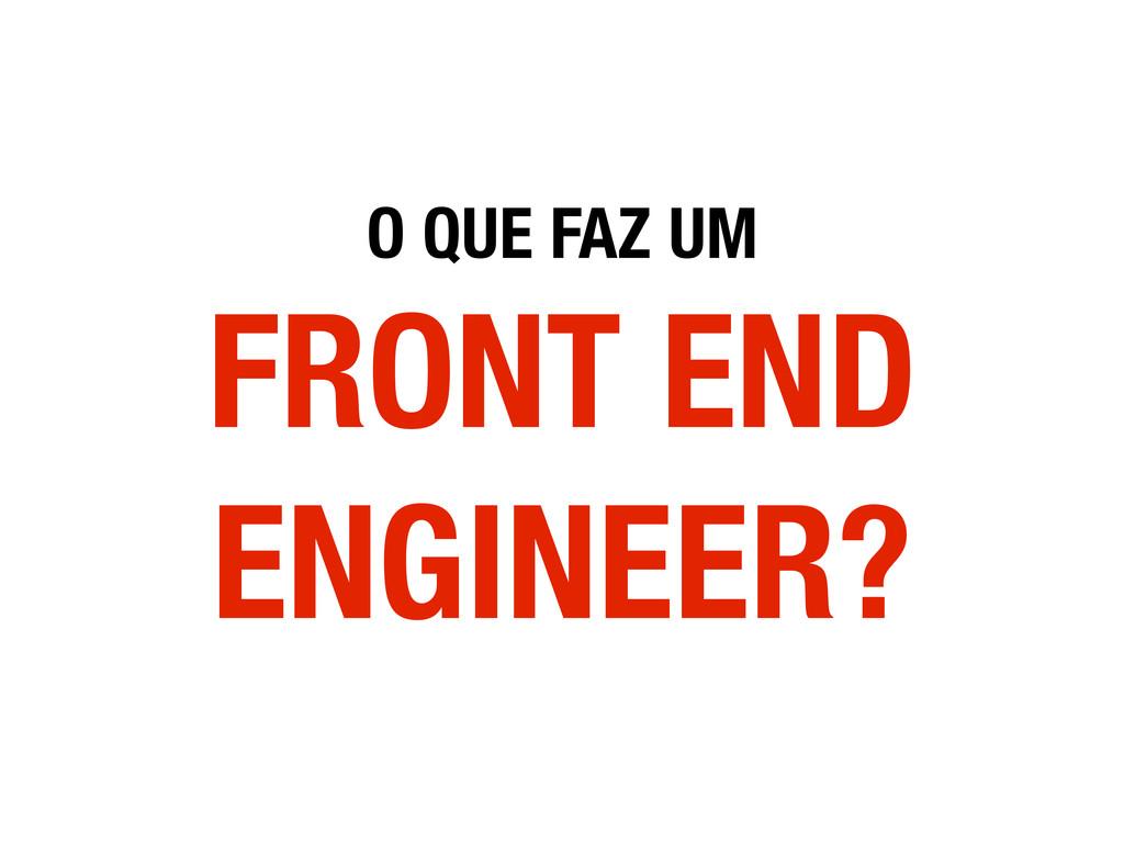 O QUE FAZ UM FRONT END ENGINEER?
