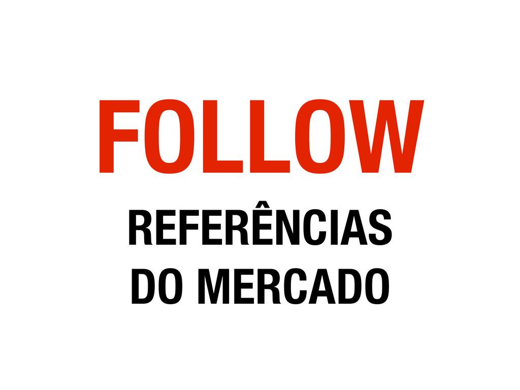 FOLLOW REFERÊNCIAS DO MERCADO