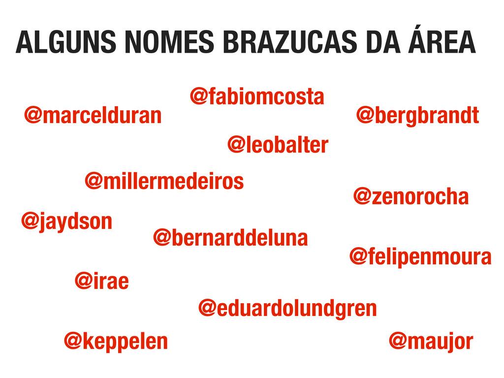 ALGUNS NOMES BRAZUCAS DA ÁREA @zenorocha @marce...