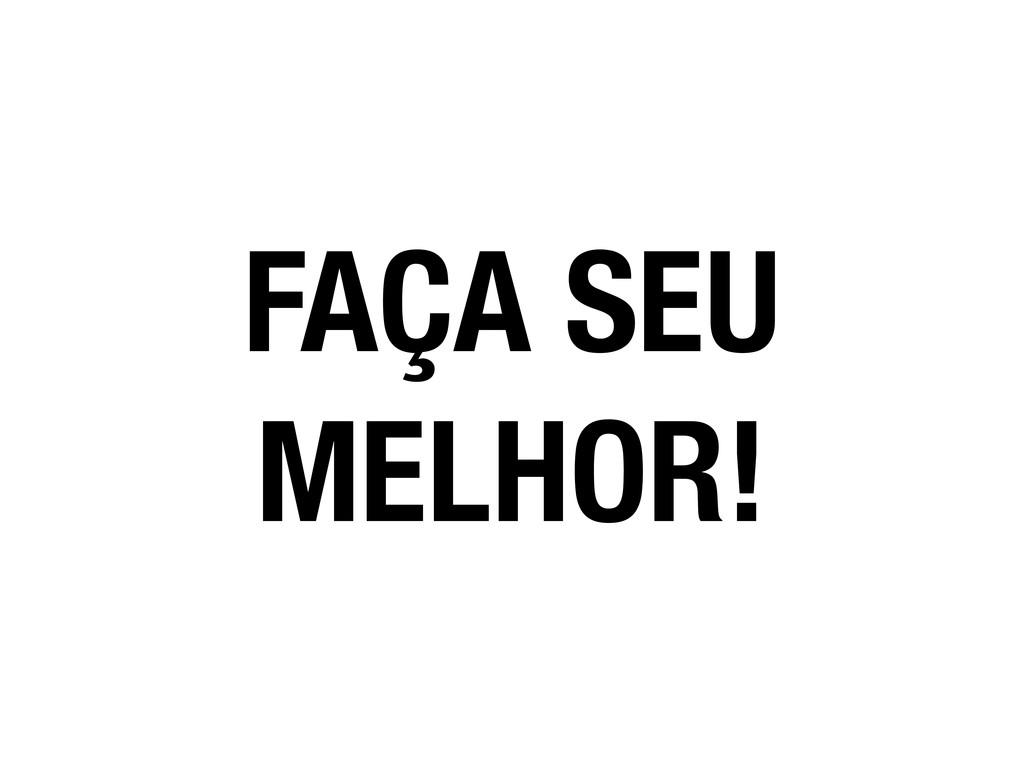 FAÇA SEU MELHOR!
