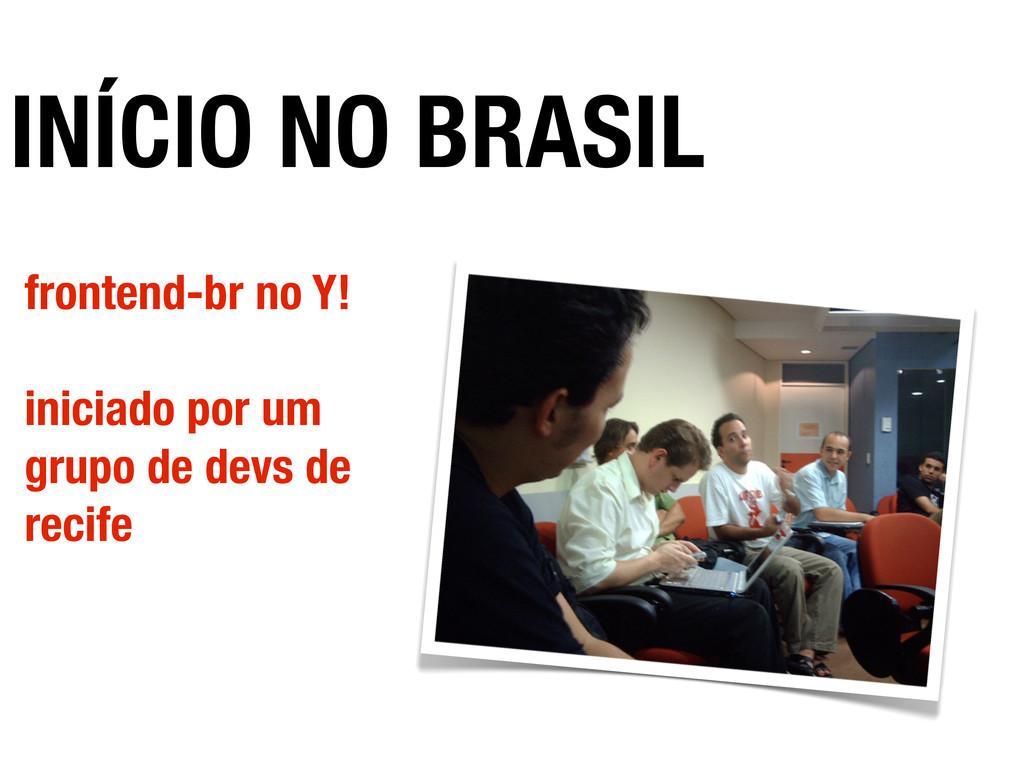 INÍCIO NO BRASIL frontend-br no Y! iniciado por...