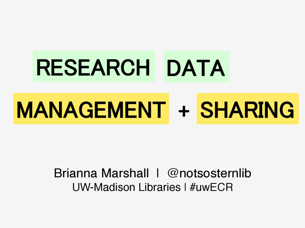 RESEARCH! DATA! MANAGEMENT! SHARING! +	