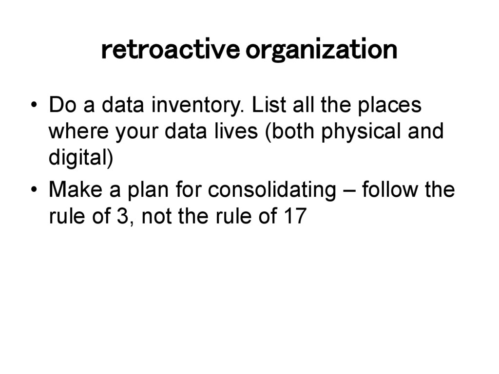 retroactive organization! •  Do a data inventor...